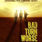 Ми повинні вибратися з цього місця / Bad Turn Worse (2013)