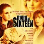 Шістнадцятилітня мати / Mom at Sixteen (2005)